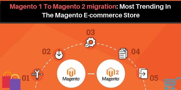Magento 1 To Magento 2 migration_ Most Trending In The Magento E-commerce Store