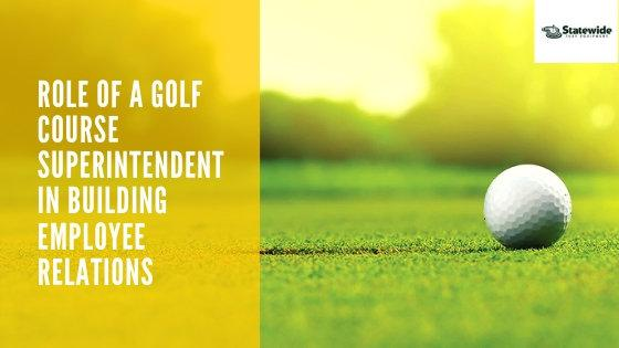 Role Of A Golf Course Superintendent In Building Employee Relations