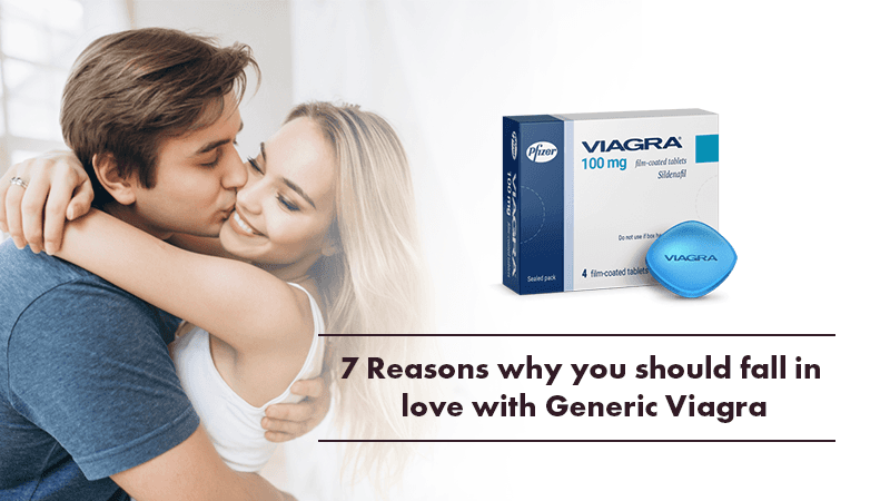 Seven Reasons why you should fall in love with Generic Viagra